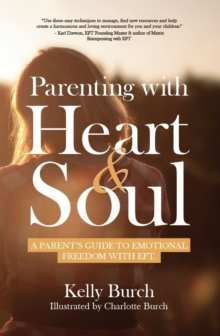 Image for Parenting with Heart & Soul : A Parent's Guide to Emotional Freedom with EFT