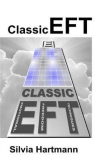 Image for Classic EFT Tapping Collection : Comprehensive Guide to Emotional Freedom Techniques Including Easy EFT, Adventures in EFT, the Advanced Patterns of EFT and EFT & NLP