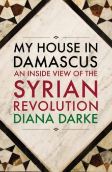 Image for My house in Damascus  : an inside view of the Syrian Revolution