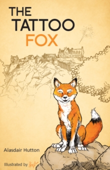 Image for The Tattoo fox  : a story about a fox who lives at Edinburgh Castle and loves the Royal Edinburgh Military Tattoo.