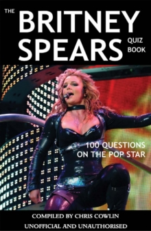 Image for The Britney Spears Quiz Book: 100 Questions on the Pop Star