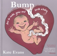Image for Bump  : how to make, grow and birth a baby