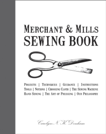 Image for Merchant & Mills sewing book  : projects, techniques, guidance, instructions, tools, notions, choosing cloth, the sewing machine, hand sewing, the art of pressing, our philosophy