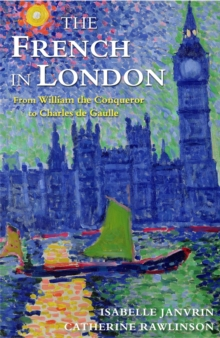 Image for The French in London  : from William the Conqueror to Charles de Gaulle