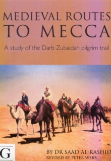 Image for The Darb Zubaidah  : the pilgrim road from Kufa to Mecca