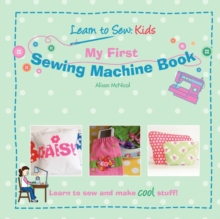 Image for My First Sewing Machine Book : Learn to Sew: Kids