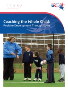 Image for Coaching the Whole Child: Positive Development Through Sport