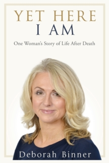Image for Yet here I am  : one woman's story of life after death