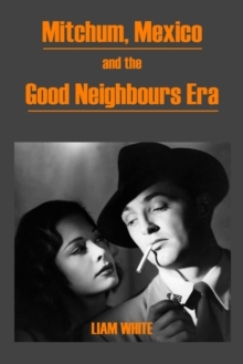 Image for Mitchum, Mexico and the good neighbours era