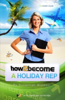 Image for How to Become a Holiday Rep : The Insider's Guide