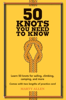Image for 50 knots you need to know  : learn 50 knots for sailing, climbing, camping, and more