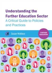 Image for Understanding the further education sector: a critical guide to policies and practices