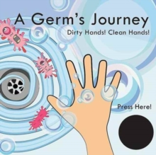 Image for A germ's journey  : dirty hands! Clean hands!