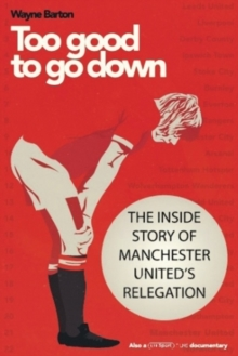 Image for Too Good to Go Down : The Inside Story of Manchester United's Relegation