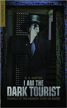 Image for I am the dark tourist  : travels to the darkest sites on earth