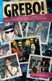 Image for Grebo!  : the loud and lousy story of Gaye Bykers on Acid and Crazyhead
