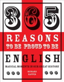 Image for 365 reasons to be proud to be English  : magical moments in our great history