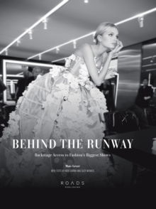 Image for Behind the runway  : backstage access to fashion's biggest shows