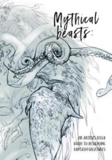 Image for Mythical beasts  : an artist's field guide to designing fantasy creatures