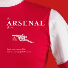 Image for The Arsenal shirt  : the history of the iconic Gunners strip through match worn shirts