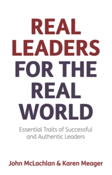 Image for Real leaders for the real world  : essential traits of successful and authentic leaders