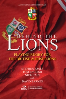 Image for Behind the Lions  : playing rugby for the British & Irish Lions