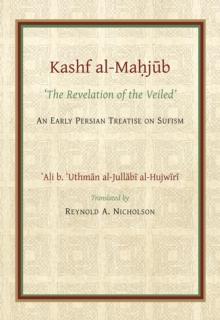 Image for The Kashf al-Mahjub (The Revelation of the Veiled) of Ali b. 'Uthman al-Jullabi Hujwiri. An early Persian Treatise on Sufism