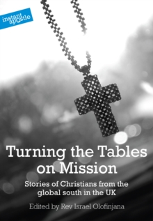 Image for Turning the tables on mission: stories of Christians from the global south in the UK