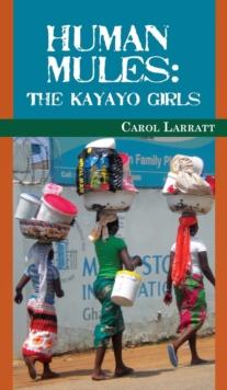 Image for Human Mules : The Kayayo Girls