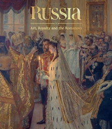 Image for Russia  : art, royalty and the Romanovs