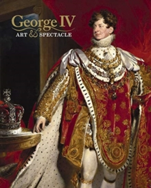 Image for George IV  : art and spectacle