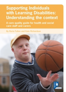 Image for Supporting Individuals with Learning Disabilities: A Care Quality Guide for Health and Social Care Staff