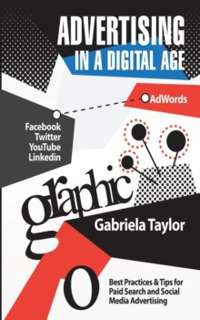 Image for Advertising in a digital age  : best practices & tips for paid search and social media advertising