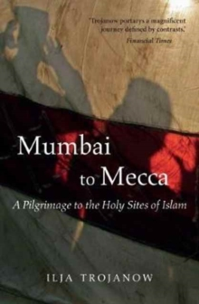 Image for Mumbai to Mecca  : a pilgrimage to the holy sites of Islam