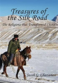 Image for Treasures of the Silk Road : The Religions That Transformed China