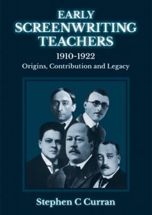 Image for Early Screenwriting Teachers 1910-1922 : Origins, Contribution and Legacy