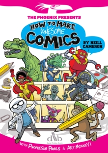 How to make awesome comics  : with Professor Panels and Art Monkey - Cameron, Neill