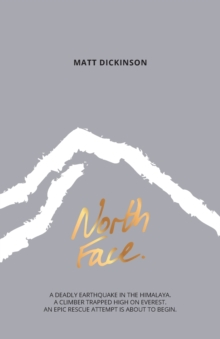 Image for North face  : a deadly earthquake in the Himalaya, a climber trapped high on Everest, an epic rescue attempt is about to begin