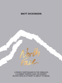 Image for North face: a deadly earthquake in the Himalaya, a climber trapped high on Everest, an epic rescue attempt is about to begin
