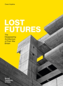 Image for Lost futures  : the disappearing architecture of post-war Britain