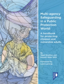 Image for Multi-Agency Safeguarding in a Public Protection World: A Handbook for Protecting Children and Vulnerable Adults