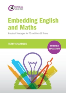 Embedding English and maths  : practical strategies for FE and post-16 tutors - Sharrock, Terry