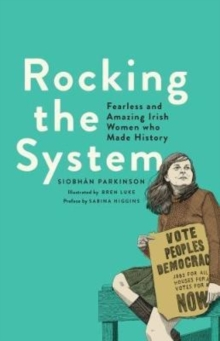 Image for Rocking the system  : fearless and amazing Irish women who made history
