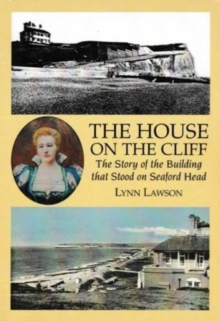 Image for The House on the Cliff : The Story of the Building That Stood on Seaford Head