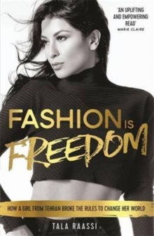 Image for Fashion is freedom  : how a girl from Tehran broke the rules to change her world