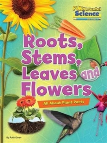 Image for Roots, stems, leaves and flowers  : all about plant parts