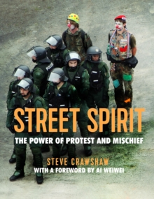 Image for Street spirit  : the power of protest and mischief
