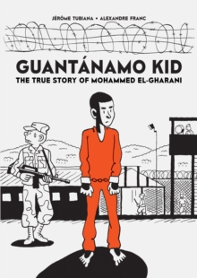 Image for Guantâanamo kid  : the true story of Mohammed El-Gharani