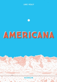 Image for Americana (and the Act of Getting Over It.)