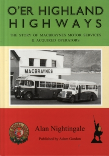 Image for O'er Highland Highways : The Story of Macbraynes Motor Services and Acquired Operators